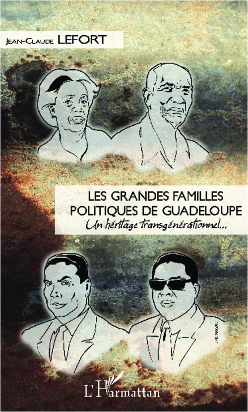 Les grandes familles politiques de Guadeloupe ; un héritage transgenerationnel...
