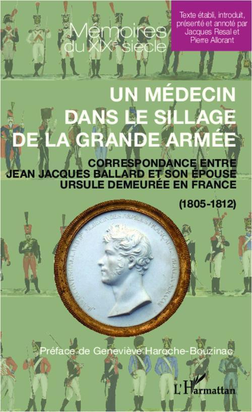 Un médecin dans le sillage de la Grande Armée ; correspondance entre Jean-Jacques Ballard et son épouse Ursule demeurée en France (1805-1812)