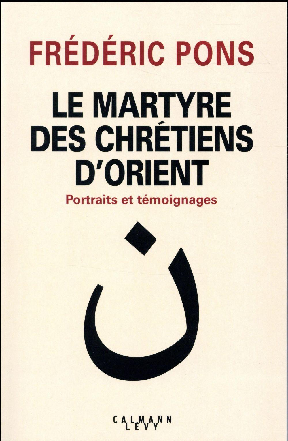 LE MARTYRE DES CHRETIENS D'ORIENT  -  PORTRAITS ET TEMOIGNAGES