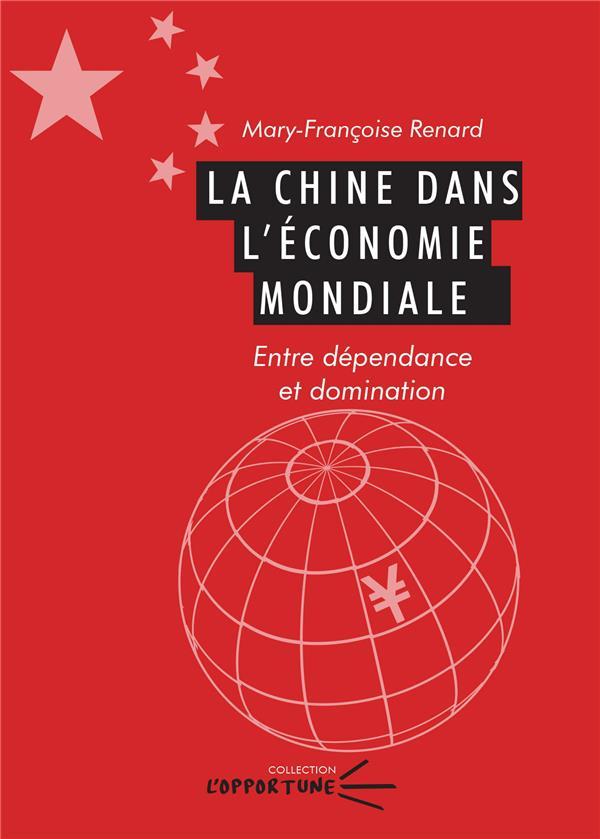 La chine dans l'economie mondiale. entre dependance et domination