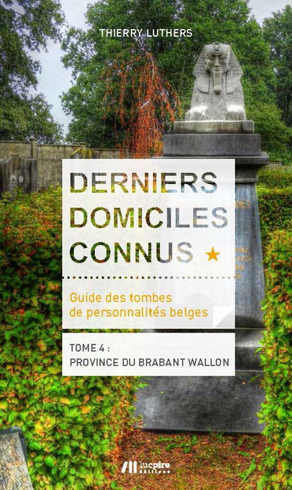Derniers domiciles connus : guide des tombes de personnalités belges t.4 ; province du Brabant wallon