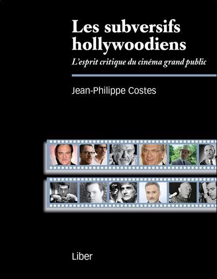 Costes Jean-Philippe - LES SUBVERSIFS HOLLYWOODIENS  -  L'ESPRIT CRITIQUE DU CINEMA GRAND PUBLIC