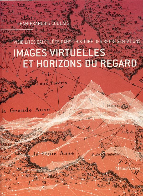Images virtuelles et horizons du regard ; visibilités calculées dans l'histoire des représentations