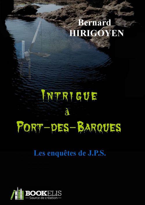 Intrigue à Port-des-Barques ; les enquêtes de J.P.S.