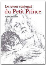 Le retour conjugué du Petit Prince  - Michel Pelletier