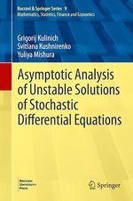 Asymptotic Analysis of Unstable Solutions of Stochastic Differential Equations  - Svitlana Kushnirenko - Yuliya Mishura - Grigorij Kulinich