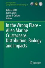 In the Wrong Place - Alien Marine Crustaceans: Distribution, Biology and Impacts  - Bella S. Galil - Paul F. Clark - James T. Carlton