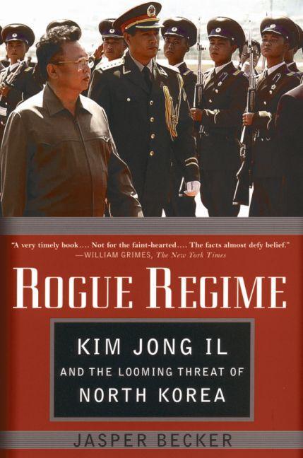 Rogue regime - kim jong ii and the looming threat of north korea