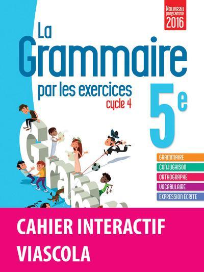 La grammaire par les exercices 5e 2016 cahier de l'eleve + licence eleve 1an sur viascola