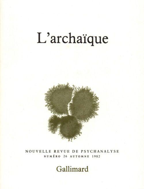 Nouvelle revue de psychanalyse T.26 ; l'archaïque