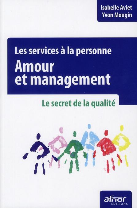 Amour Et Management ; Les Services A La Personne ; Le Secret De La Qualite