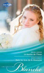 Vente Livre Numérique : La mariée de l'hiver - Dans les bras du Dr Rousseau  - Abigail Gordon - Alison Roberts