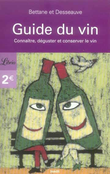 Guide du vin ; connaitre, déguster et conservet le vin