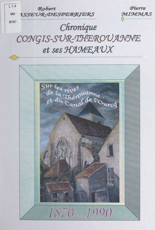 Chronique Congis-sur-Thérouanne et ses hameaux, 1870-1990