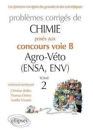 chimie ; problèmes corrigés posés au concours voie B agro-véto (ENSA et ENV) 2012-2016 tome 2