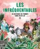 Les Infréquentables - 40 histoires de femmes sans foi, ni loi  - Collectif