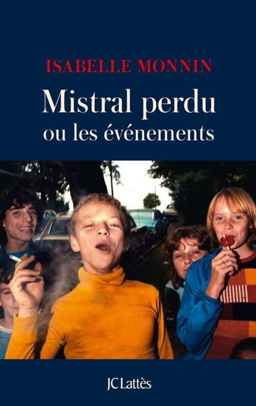 Mistral perdu ou les événements  - Isabelle Monnin