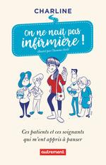 Vente EBooks : On ne naît pas infirmière! Ces patients et ces soignants qui m'ont appris à panser  - Charline