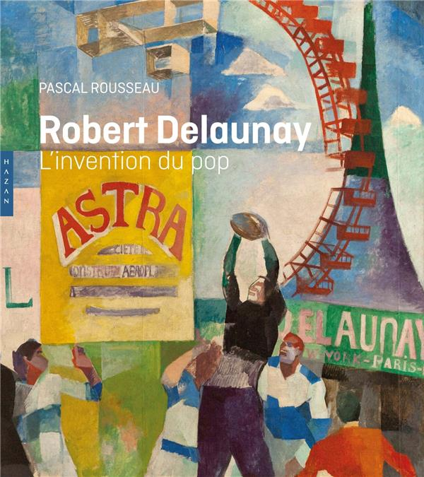 ROBERT DELAUNAY, L'INVENTION DU POP