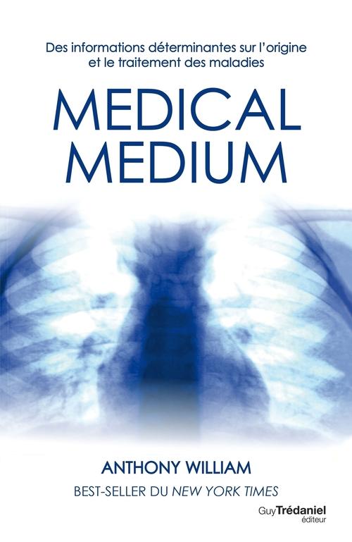 Medical medium ; des informations déterminantes sur l'origine et le traitement des maladies