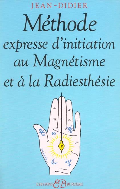 Methode expresse d'initiation au magnetisme et radiesthesie