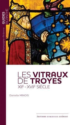 Les Vitraux De Troyes Xii Xvii Siecle Danielle Minois Dominique Gueniot Grand Format Le Hall Du Livre Nancy