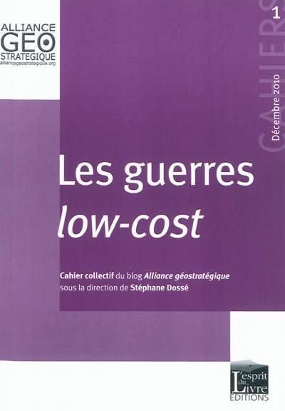 Cahiers de l'alliance géostratégique T.1 ; les guerres « low cost »
