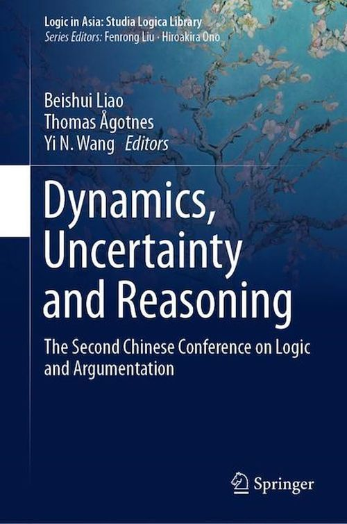 Dynamics, Uncertainty and Reasoning  - Thomas Ãgotnes  - Yì N. Wáng  - Beishui Liao