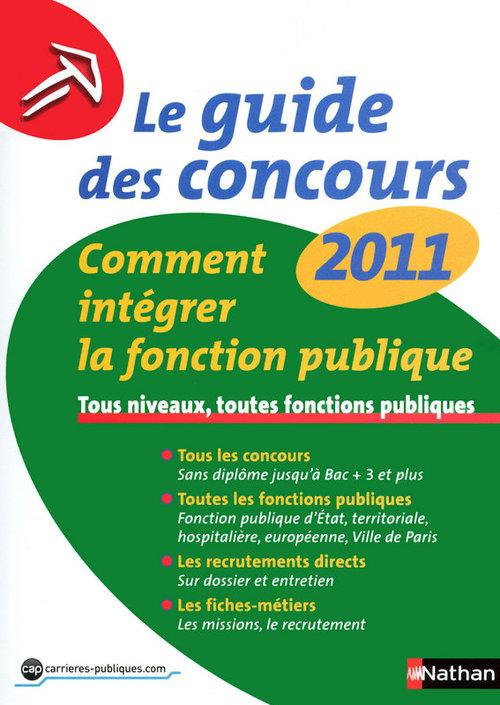 Le guide des concours 2011 ; comment intégrer la fonction publique ; tous niveaux, toutes fonctions publiques