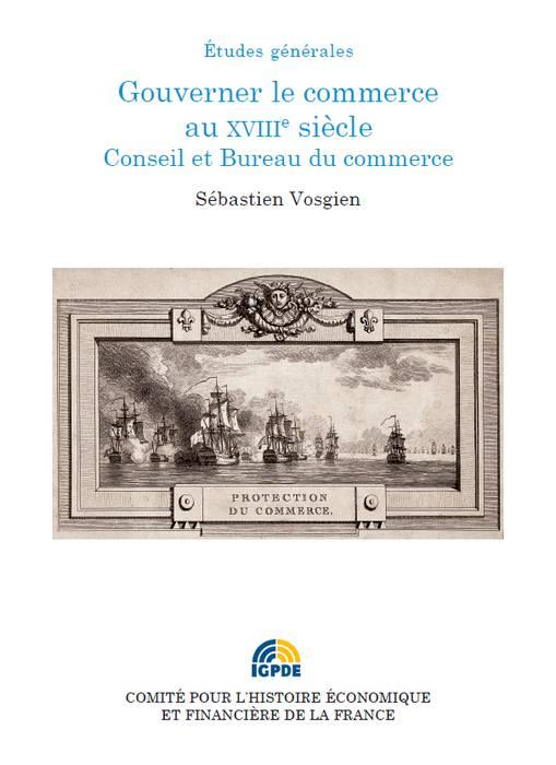 Gouverner le commerce au XVIIIe siècle ; Conseil et Bureau du commerce