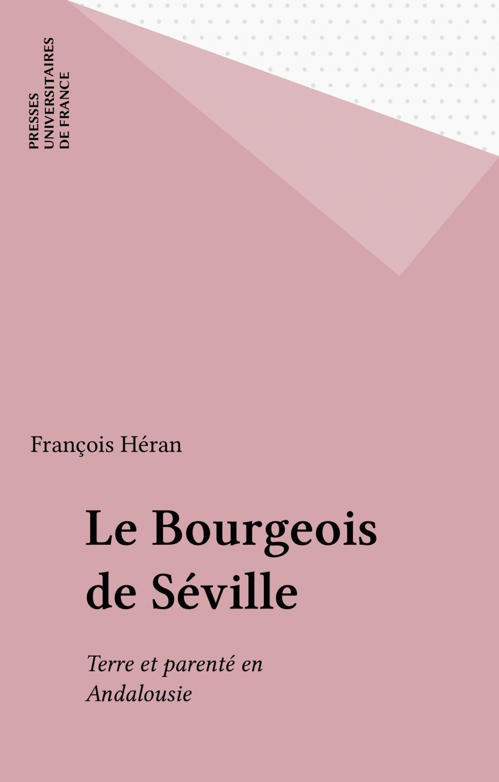 Le bourgeois de seville. terre et parente en andalousie