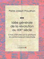 Vente EBooks : Idée générale de la révolution au XIXe siècle  - Pierre-Joseph Proudhon - Ligaran
