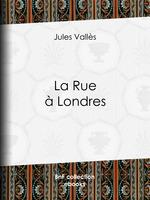 Vente EBooks : La Rue à Londres  - Jules Vallès - Auguste-André Lançon