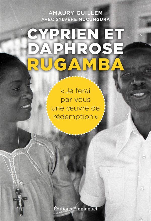 Cyprien et Daphrose Rugamba ; « je ferai par vous une oeuvre de rédemption »