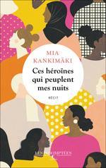 Vente Livre Numérique : Ces héroïnes qui peuplent mes nuits  - Mia Kankimäki