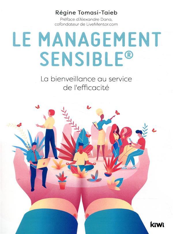 Le management sensible - la bienveillance au service de l'efficacite