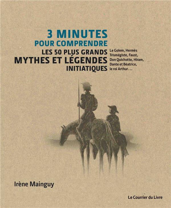 3 minutes pour comprendre ; les 50 plus grands mythes et légendes initiatiques