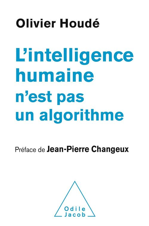 L' Intelligence humaine n'est pas un algorithme  - Olivier Houdé