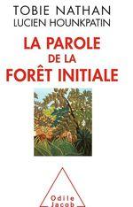 Vente Livre Numérique : La Parole de la forêt initiale  - Tobie Nathan - Lucien Hounkpatin