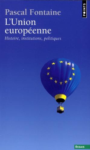 L'Union Europeenne ; Histoire, Institutions, Politiques