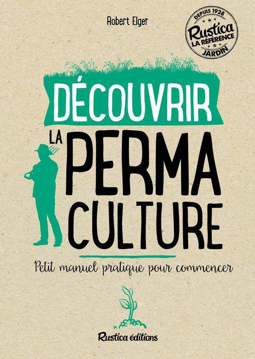 Découvrir la permaculture ; petit manuel pratique pour commencer