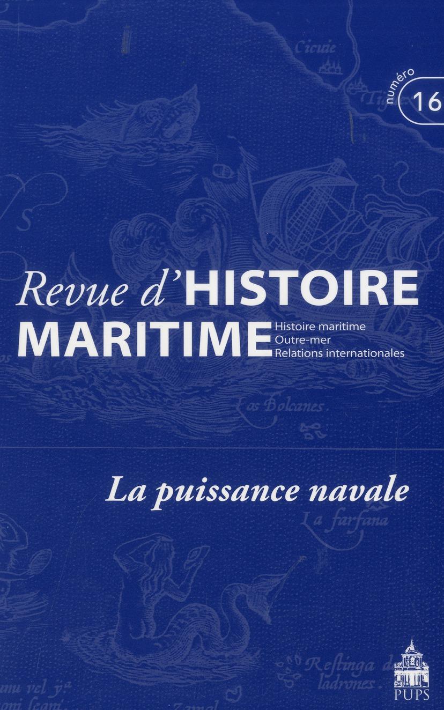 Revue d'histoire maritime T.16 ; la puissance navale