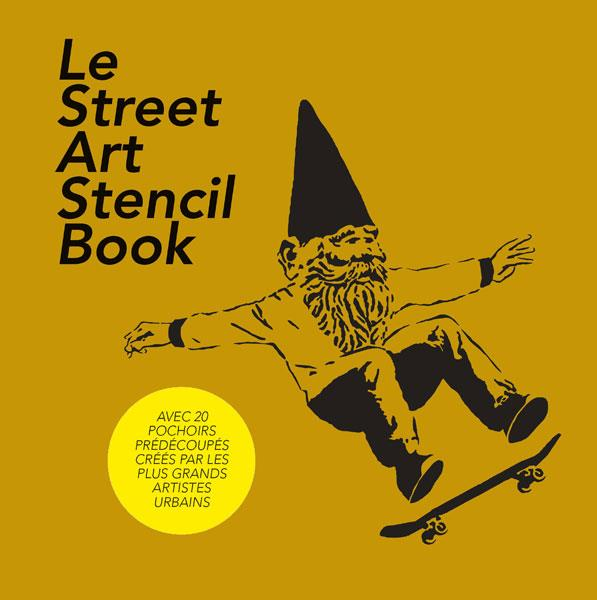 Le street art stencil book ; les 20 artistes de la scène mondiale