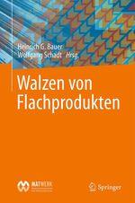 Walzen von Flachprodukten  - Heinrich G. Bauer - Wolfgang Schadt