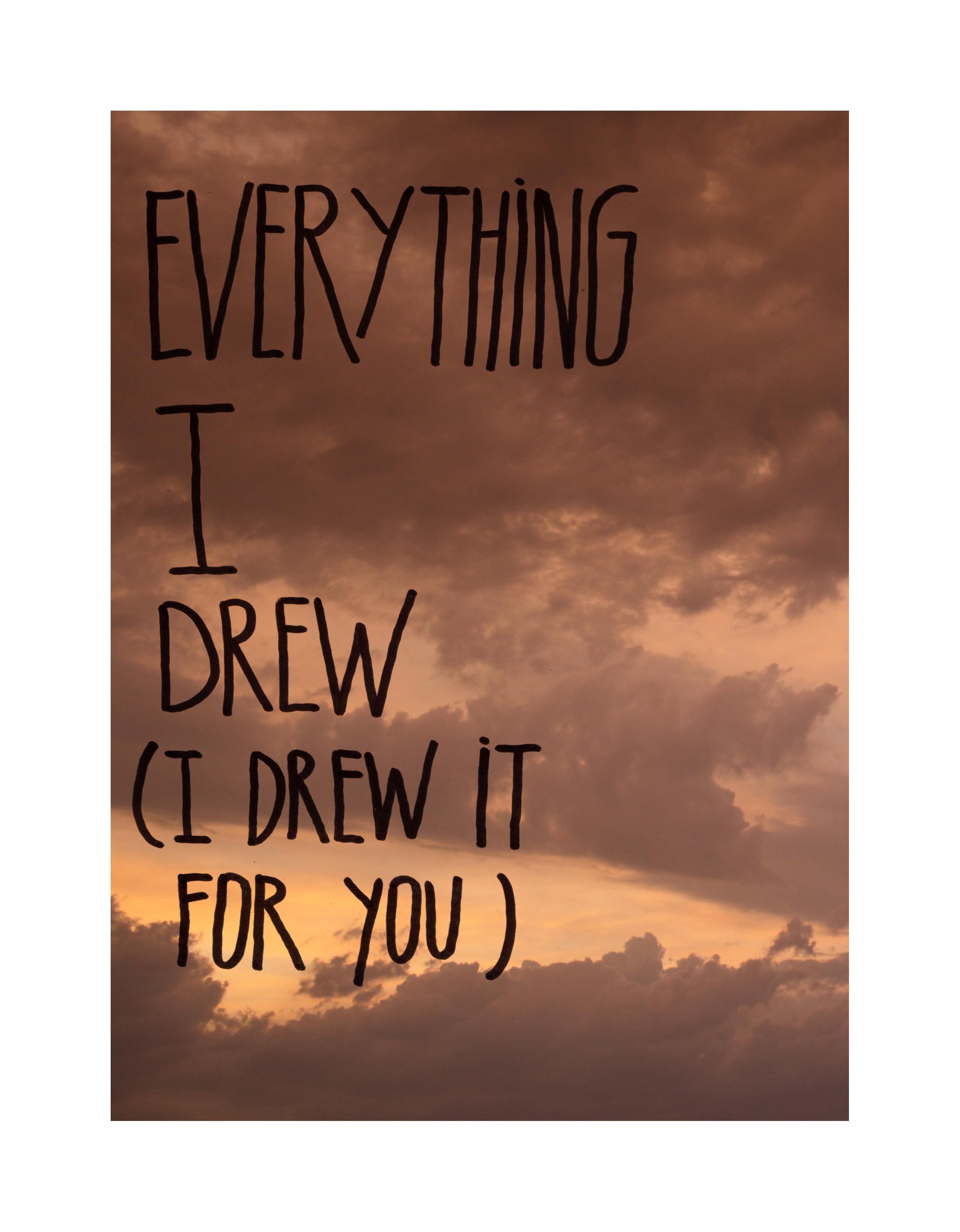 Everything I Drew (I Drew It For You)