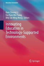 Innovating Education in Technology-Supported Environments  - Kam Cheong Li - Billy Tak Ming Wong - Eva Yuen Mei Tsang