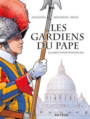 Les gardiens du pape ; la garde suisse pontificale