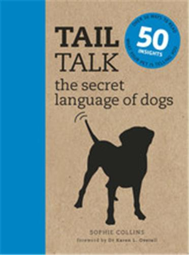 Tail talk the secret language of dogs: over 50 ways to read what your pet is telling you /anglais