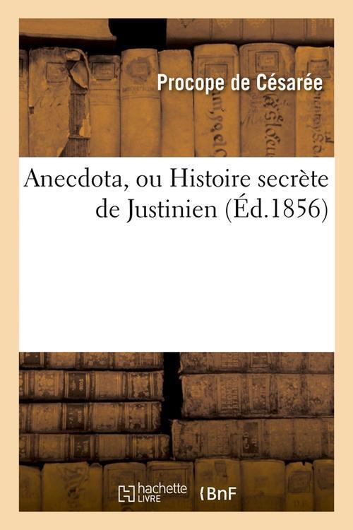 Anecdota , ou histoire secrete de justinien (ed.1856)