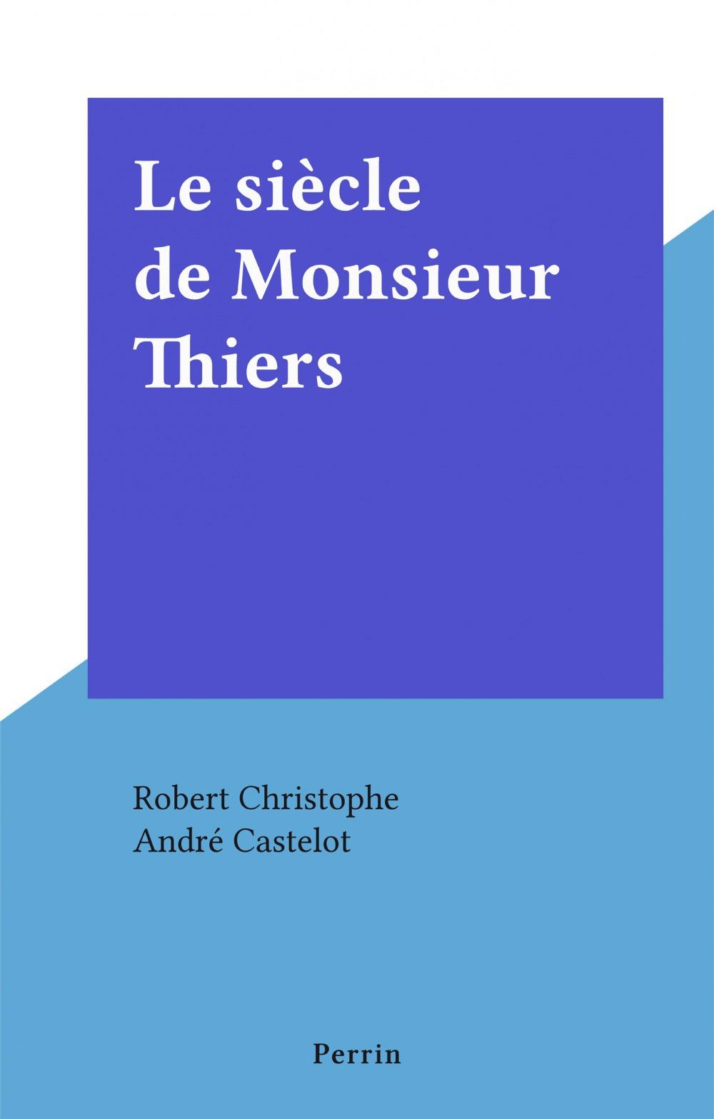 Le siècle de Monsieur Thiers